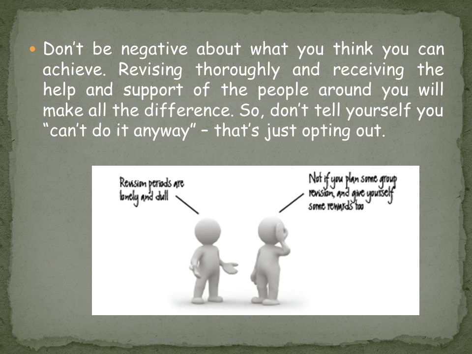 Don't be negative about what you think you can achieve