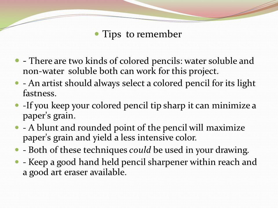 Tips to remember - There are two kinds of colored pencils: water soluble and non-water soluble both can work for this project.