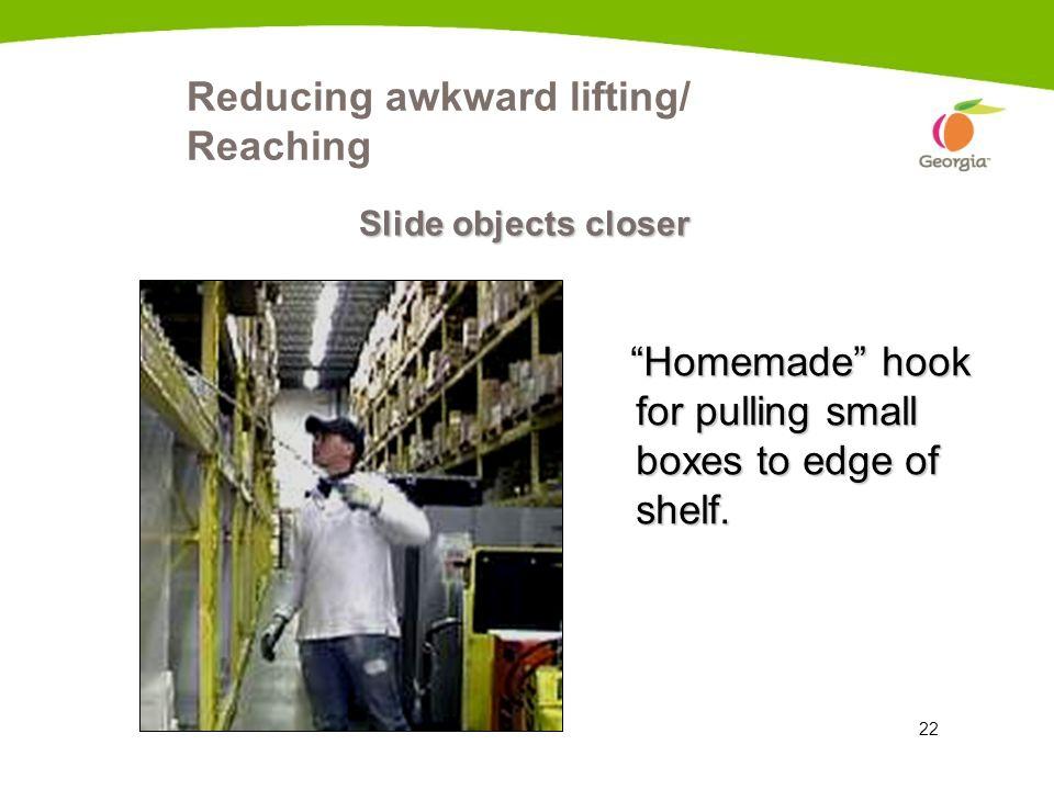 Reducing awkward lifting/ Reaching