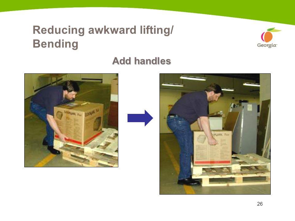 Reducing awkward lifting/ Bending