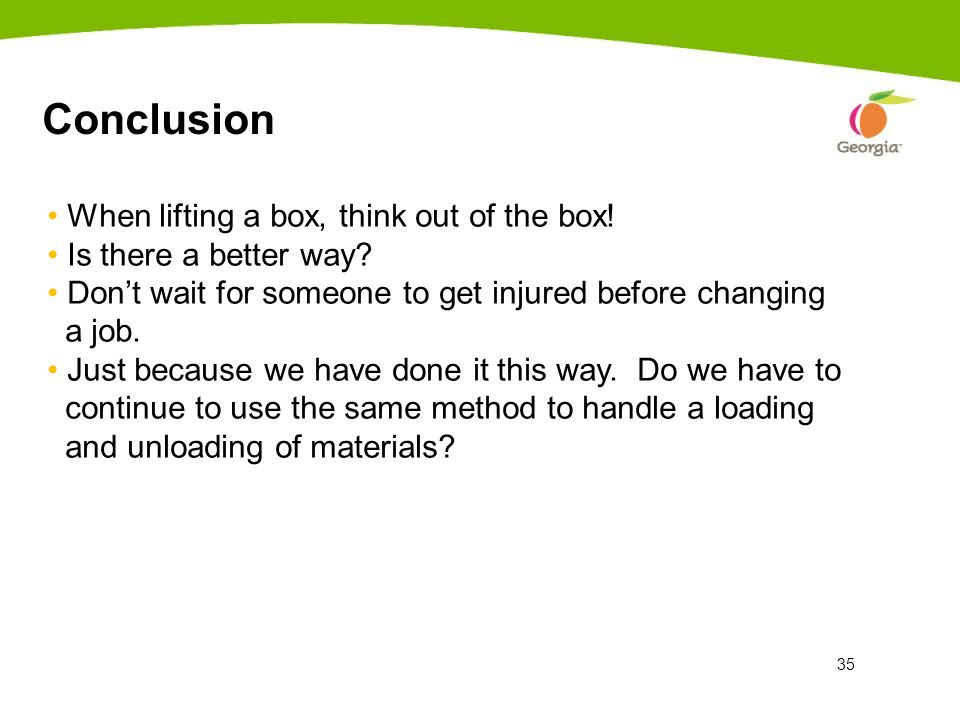 Conclusion When lifting a box, think out of the box!