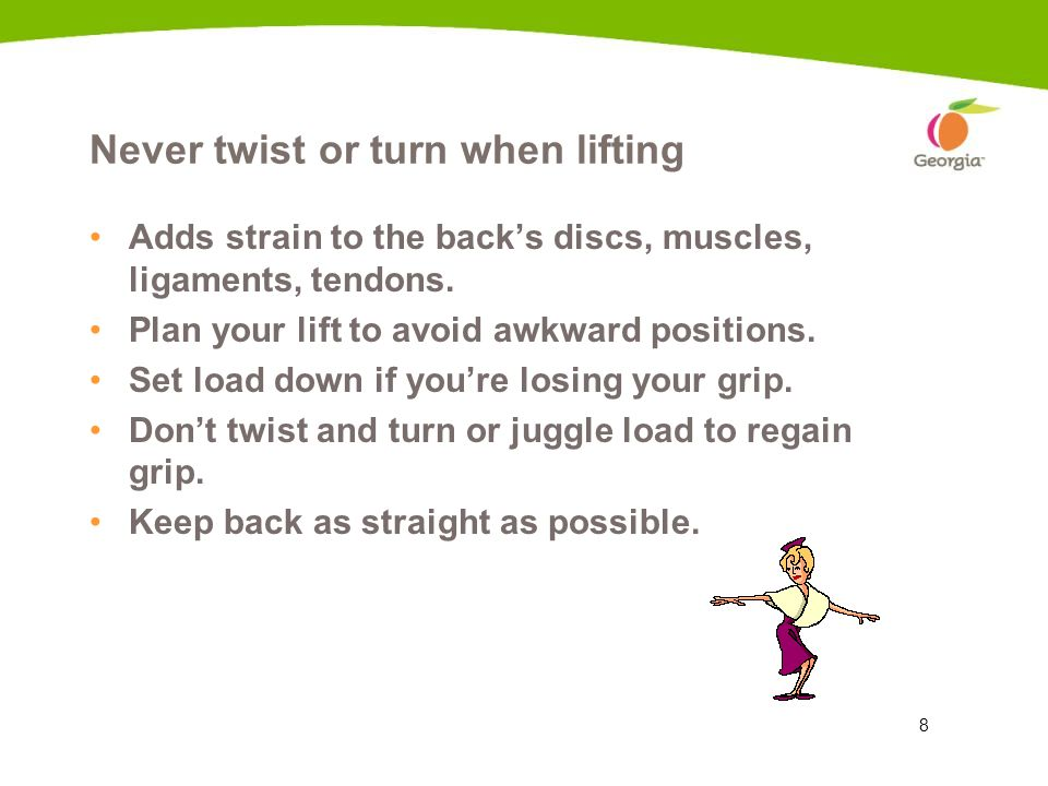 Never twist or turn when lifting