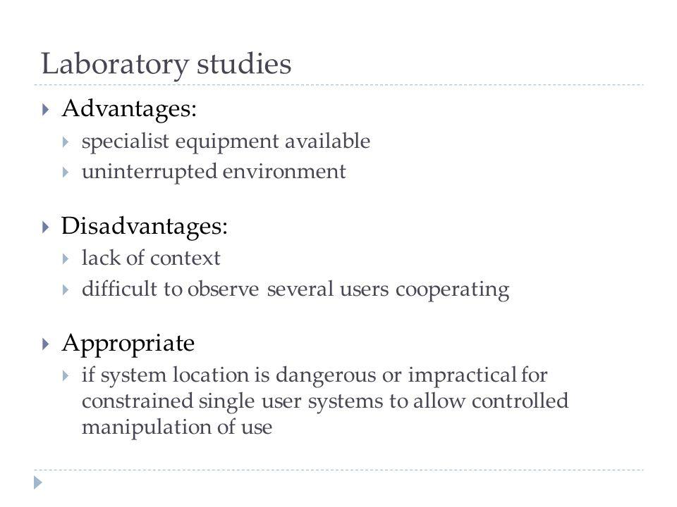 Laboratory studies Advantages: Disadvantages: Appropriate