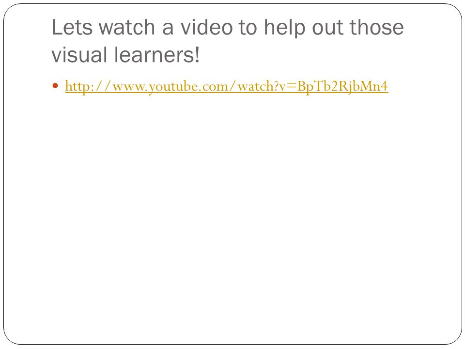 Lets watch a video to help out those visual learners!