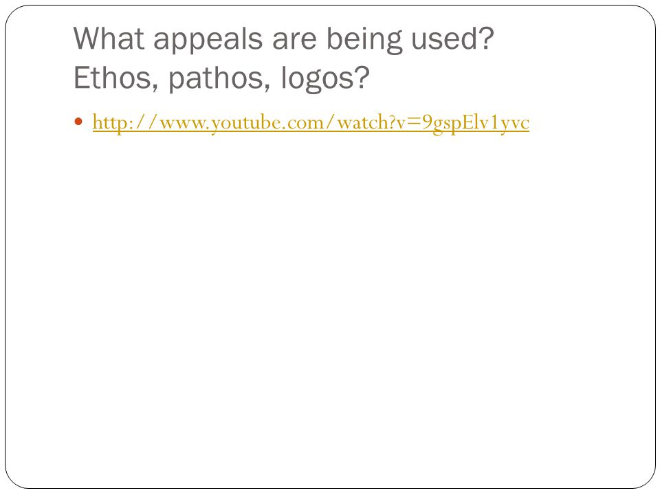 What appeals are being used Ethos, pathos, logos