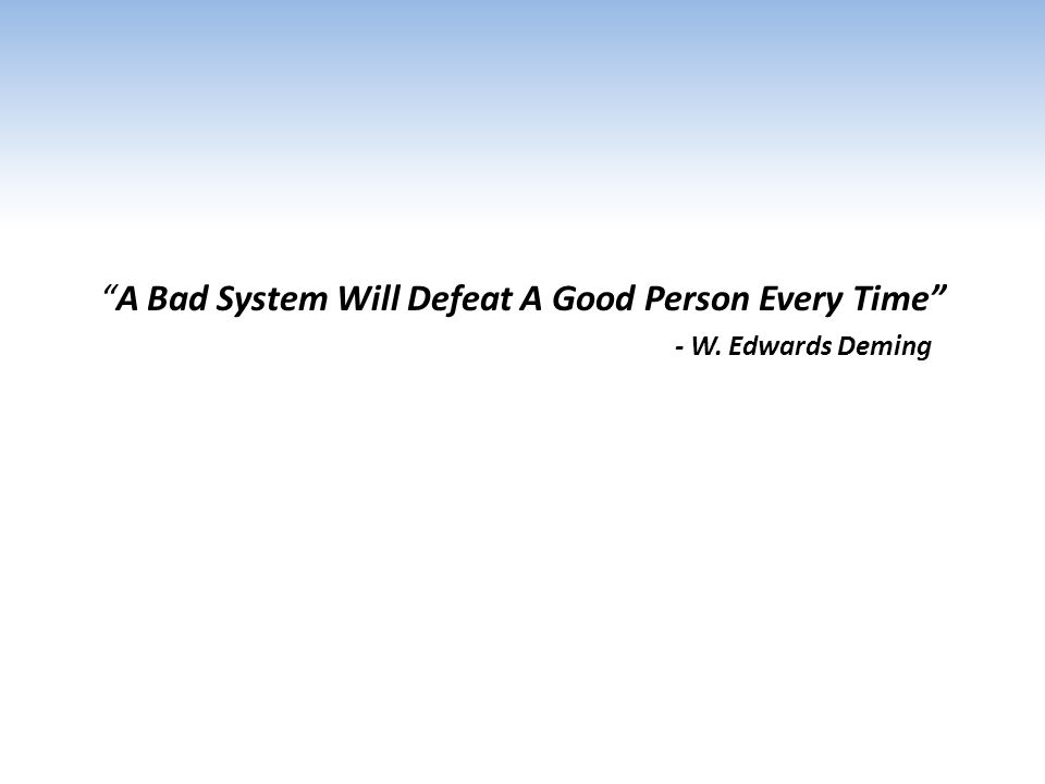 A Bad System Will Defeat A Good Person Every Time
