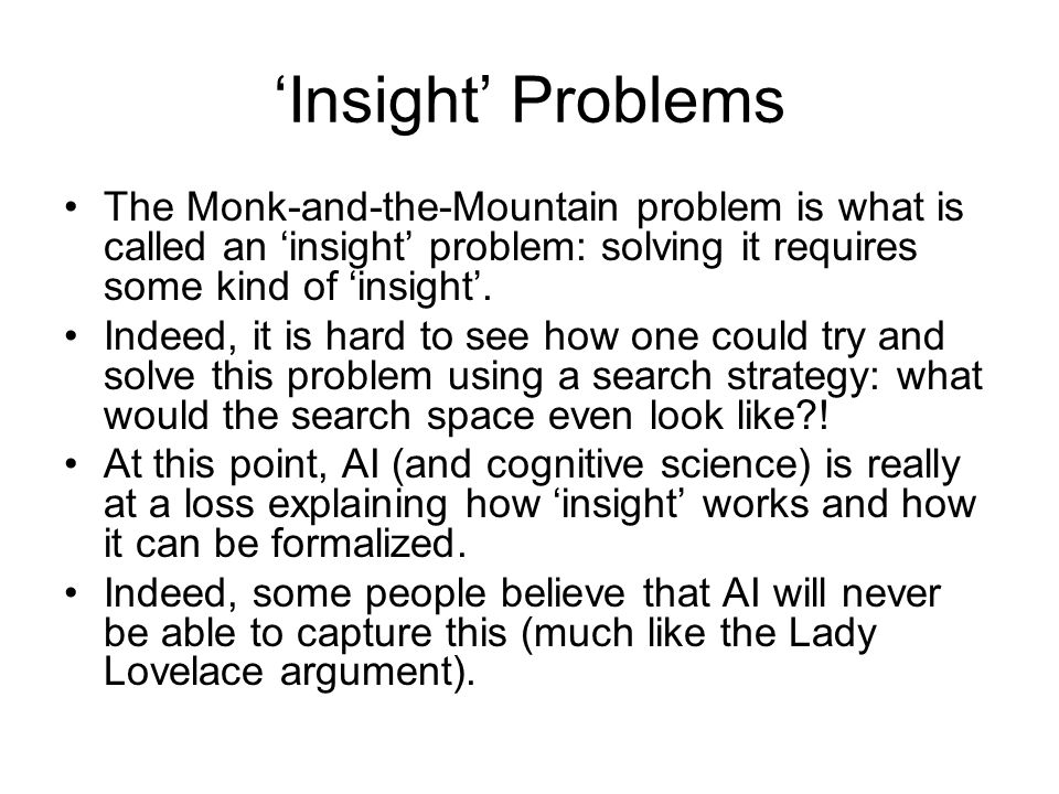 'Insight' Problems The Monk-and-the-Mountain problem is what is called an 'insight' problem: solving it requires some kind of 'insight'.