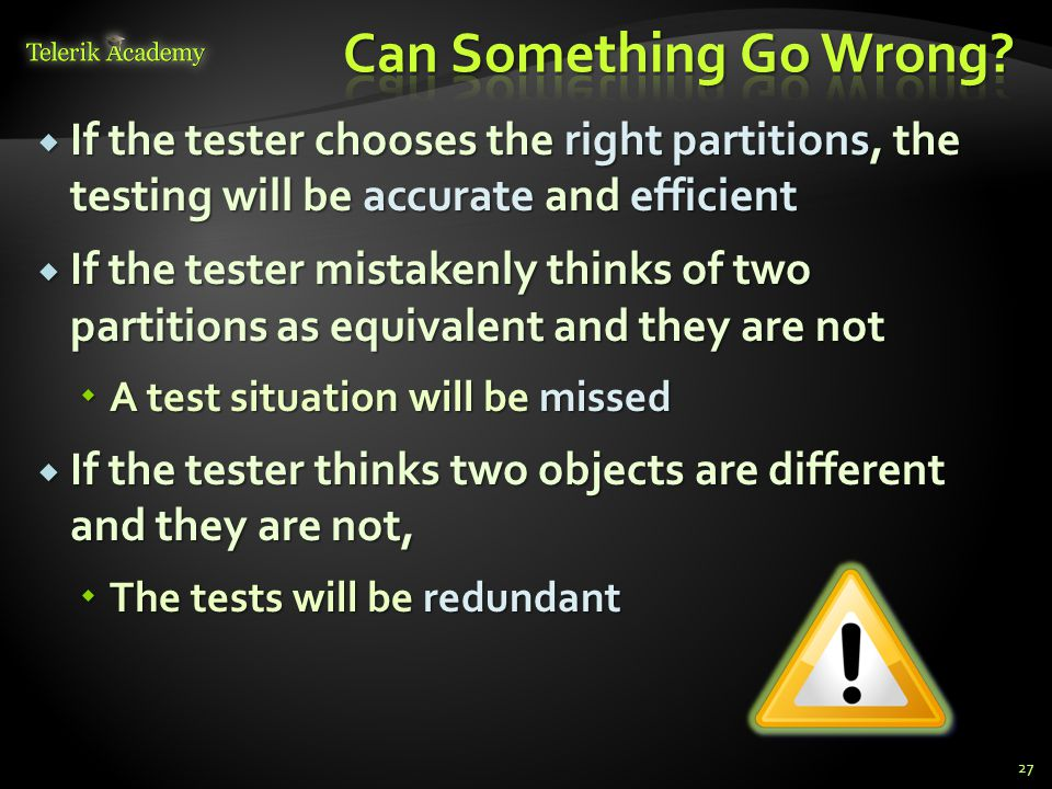 Can Something Go Wrong If the tester chooses the right partitions, the testing will be accurate and efficient.