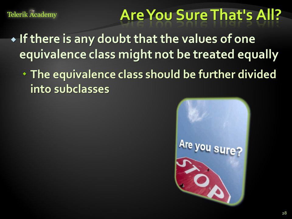 Are You Sure That s All If there is any doubt that the values of one equivalence class might not be treated equally.