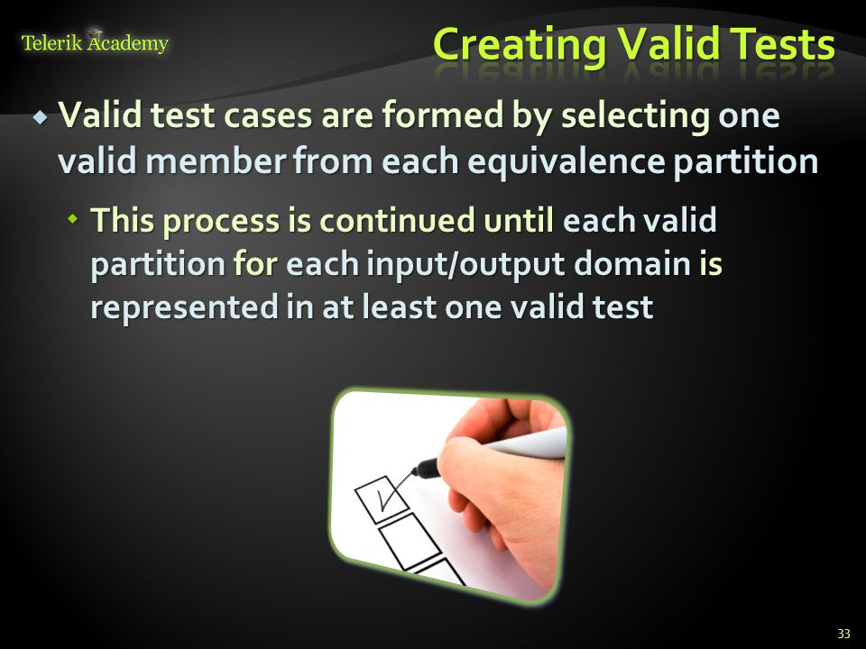 Creating Valid Tests Valid test cases are formed by selecting one valid member from each equivalence partition.