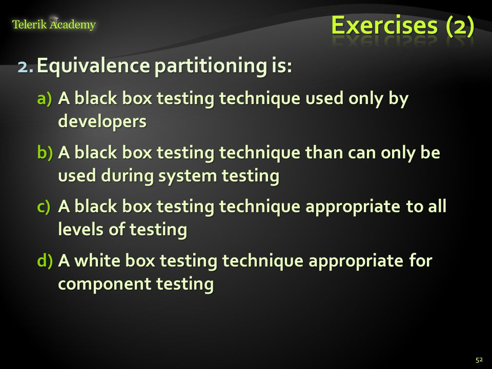 Exercises (2) Equivalence partitioning is: