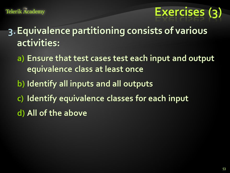 Exercises (3) Equivalence partitioning consists of various activities: