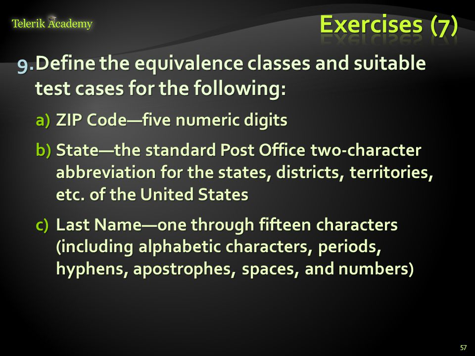 Exercises (7) Define the equivalence classes and suitable test cases for the following: ZIP Code—five numeric digits.