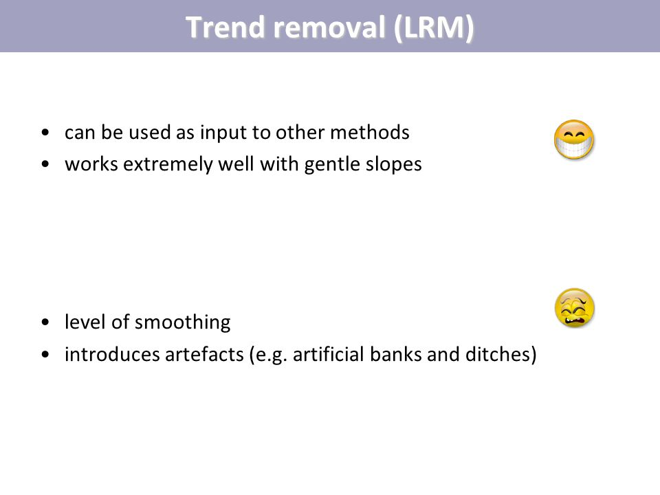 Trend removal (LRM) can be used as input to other methods