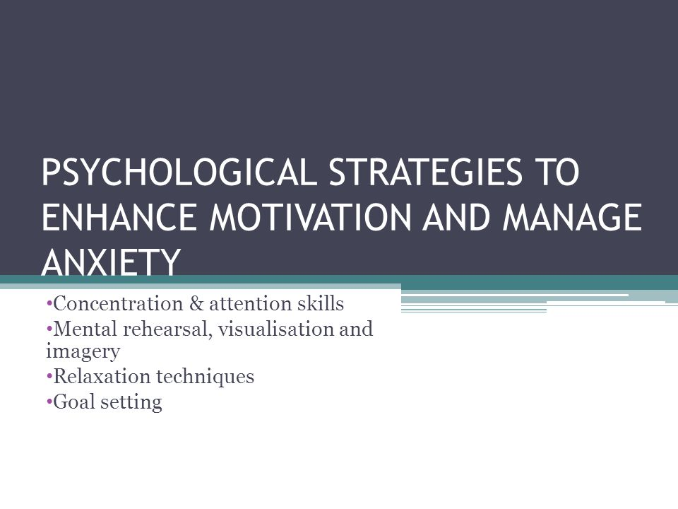 PSYCHOLOGICAL STRATEGIES TO ENHANCE MOTIVATION AND MANAGE ANXIETY