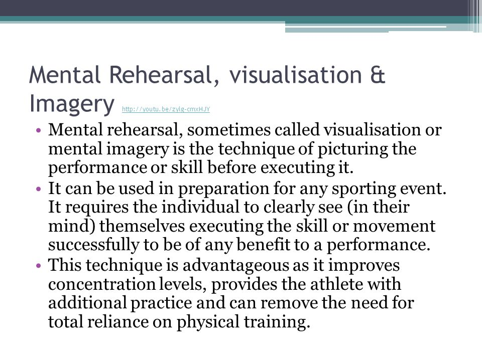 Mental Rehearsal, visualisation & Imagery http://youtu.be/zylg-cmxHJY