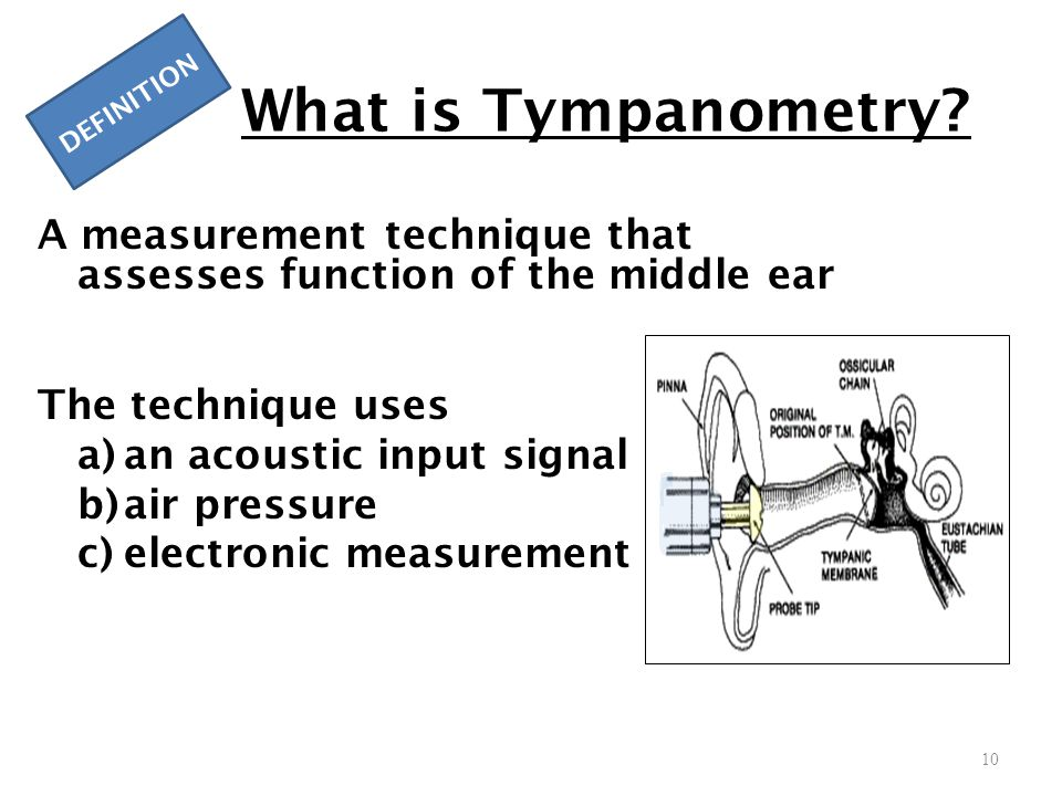 What is Tympanometry DEFINITION. A measurement technique that assesses function of the middle ear.