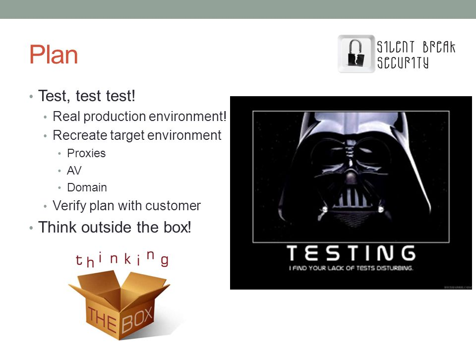 Plan Test, test test! Think outside the box!