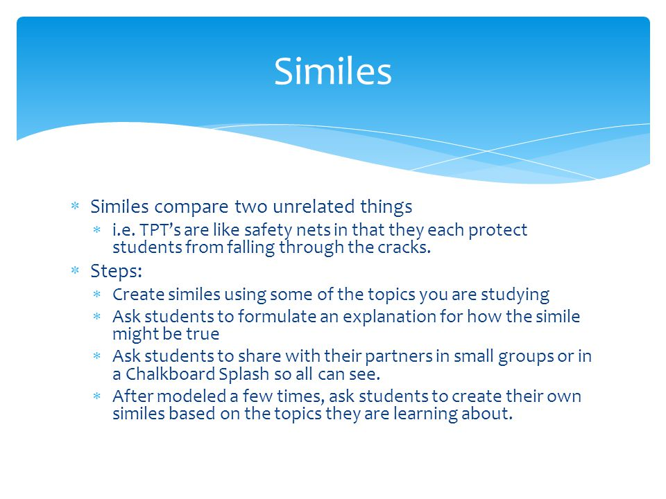 Similes Similes compare two unrelated things Steps: