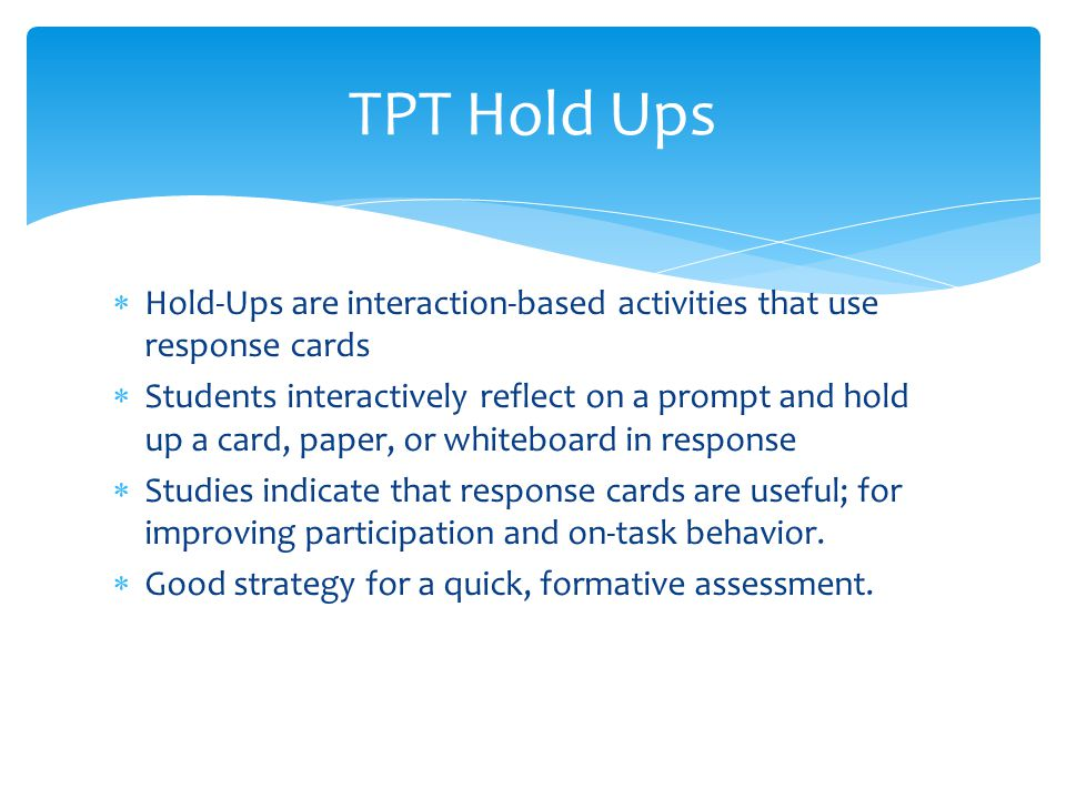 TPT Hold Ups Hold-Ups are interaction-based activities that use response cards.