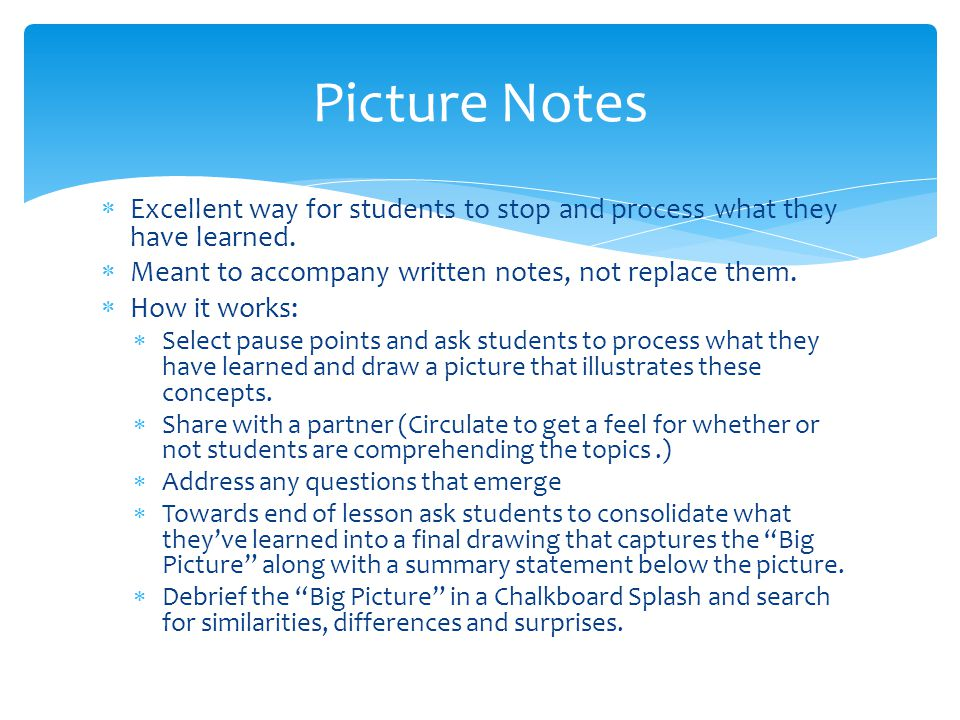Picture Notes Excellent way for students to stop and process what they have learned. Meant to accompany written notes, not replace them.