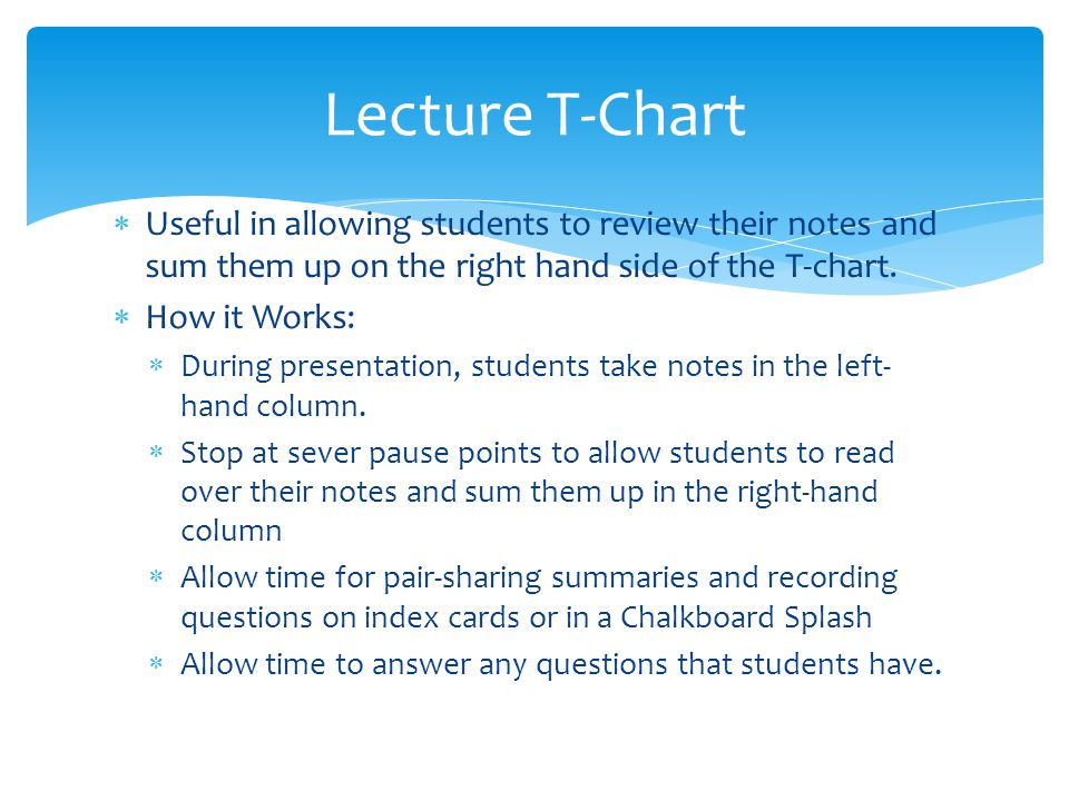 Lecture T-Chart Useful in allowing students to review their notes and sum them up on the right hand side of the T-chart.