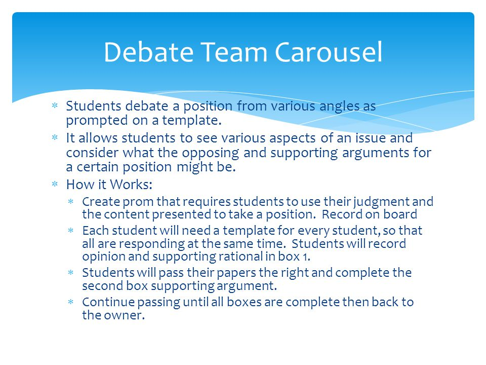 Debate Team Carousel Students debate a position from various angles as prompted on a template.