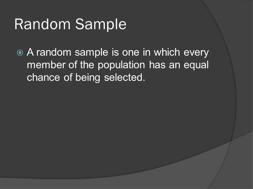 Random Sample A random sample is one in which every member of the population has an equal chance of being selected.