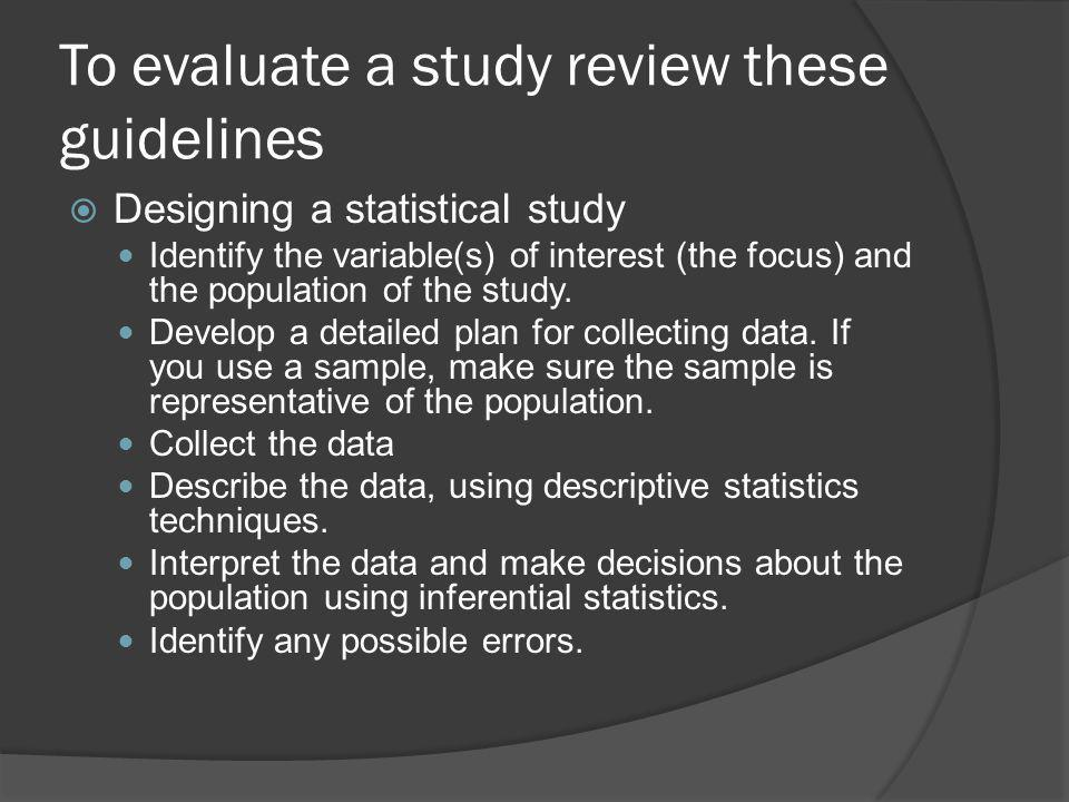 To evaluate a study review these guidelines
