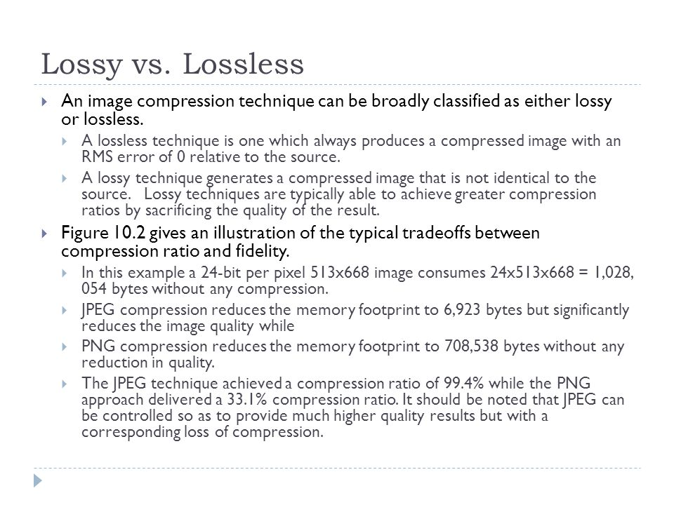 Lossy vs. Lossless An image compression technique can be broadly classified as either lossy or lossless.