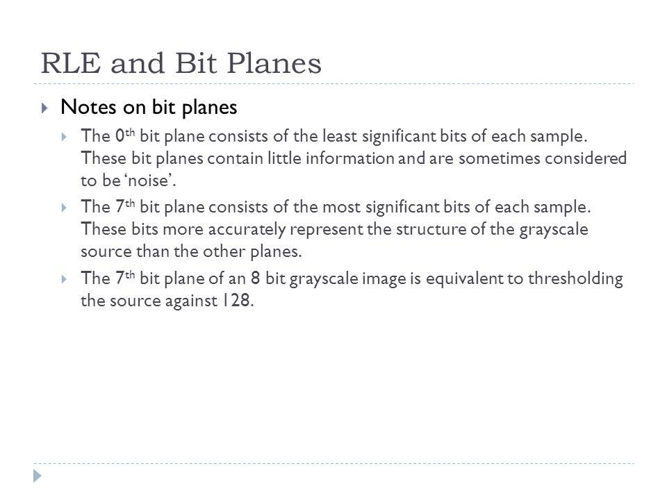 RLE and Bit Planes Notes on bit planes