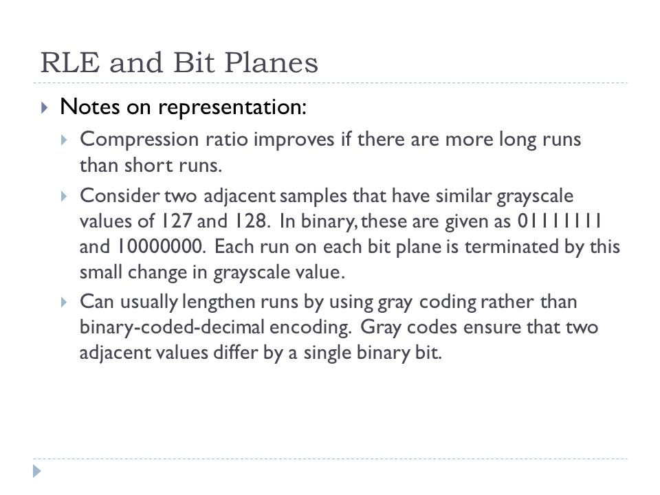 RLE and Bit Planes Notes on representation: