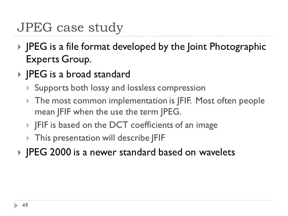 JPEG case study JPEG is a file format developed by the Joint Photographic Experts Group. JPEG is a broad standard.