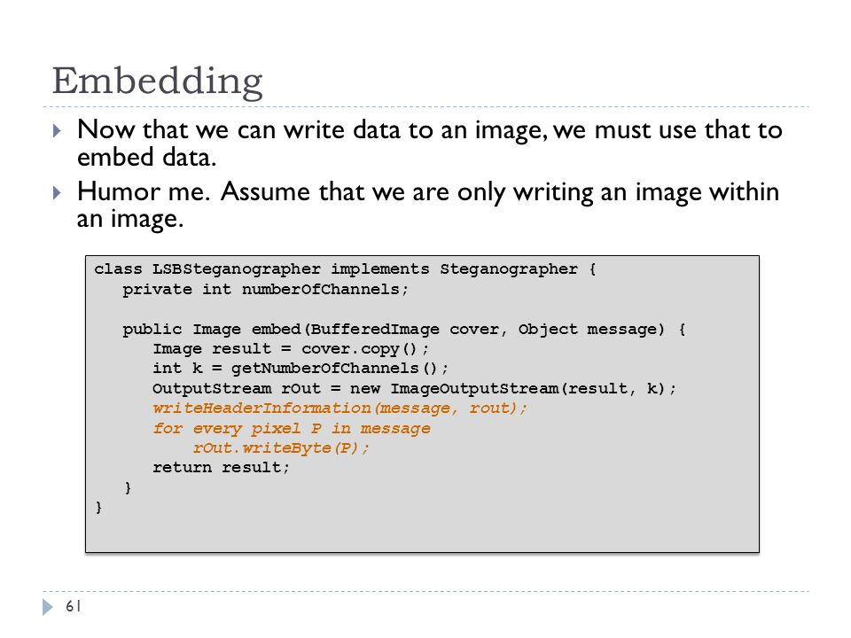Embedding Now that we can write data to an image, we must use that to embed data.