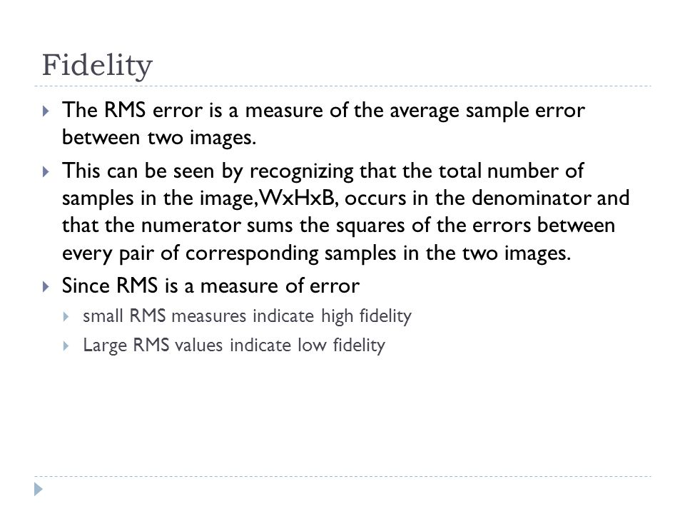 Fidelity The RMS error is a measure of the average sample error between two images.