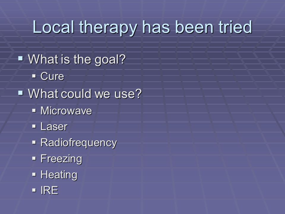 Local therapy has been tried