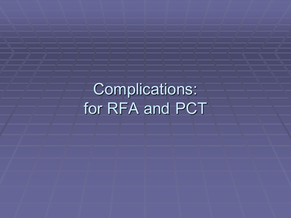 Complications: for RFA and PCT