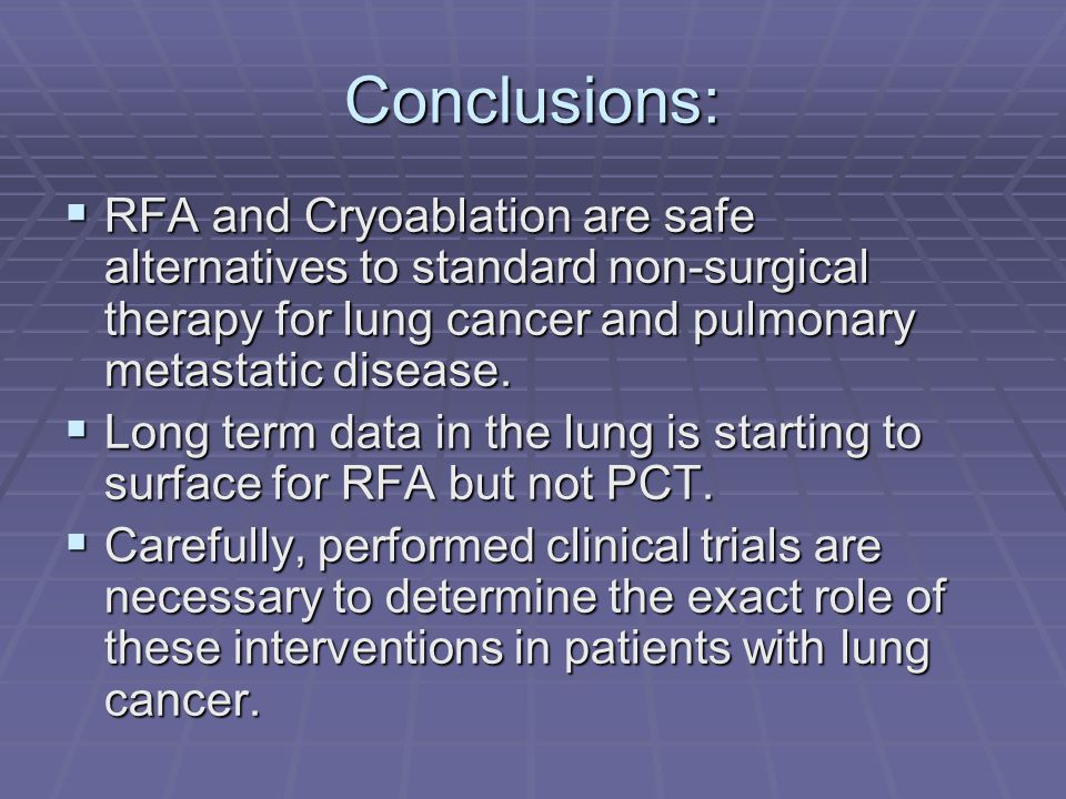 Conclusions: RFA and Cryoablation are safe alternatives to standard non-surgical therapy for lung cancer and pulmonary metastatic disease.