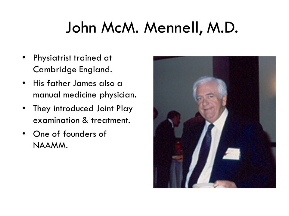 John McM. Mennell, M.D. Physiatrist trained at Cambridge England.