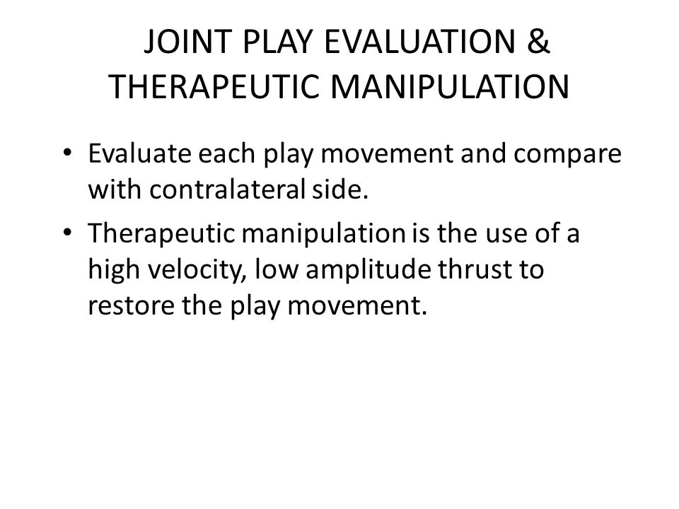 JOINT PLAY EVALUATION & THERAPEUTIC MANIPULATION