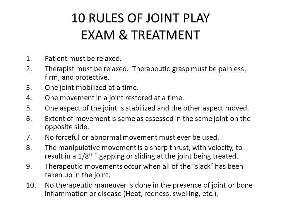 10 RULES OF JOINT PLAY EXAM & TREATMENT