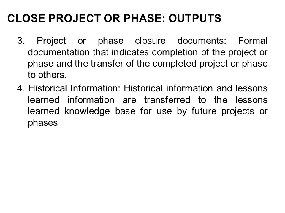 CLOSE PROJECT OR PHASE: OUTPUTS