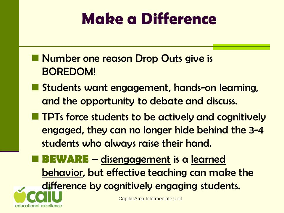 Make a Difference Number one reason Drop Outs give is BOREDOM!