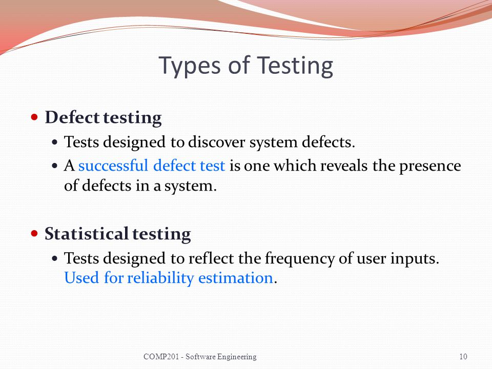 Types of Testing Defect testing Statistical testing