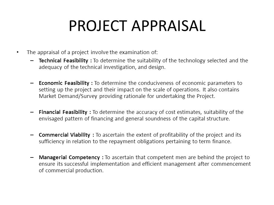 PROJECT APPRAISAL The appraisal of a project involve the examination of:
