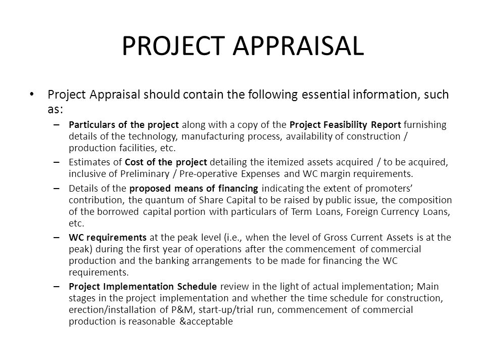 PROJECT APPRAISAL Project Appraisal should contain the following essential information, such as: