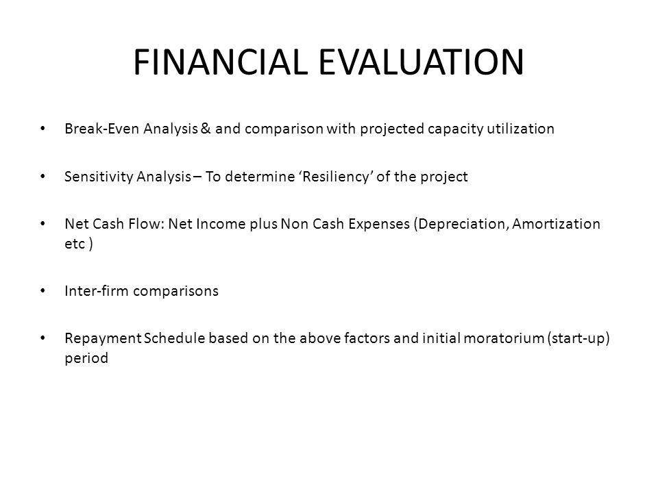 FINANCIAL EVALUATION Break-Even Analysis & and comparison with projected capacity utilization.