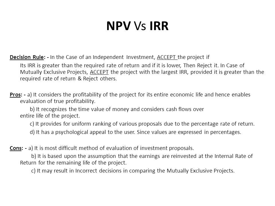 NPV Vs IRR Decision Rule: - In the Case of an Independent Investment, ACCEPT the project if.