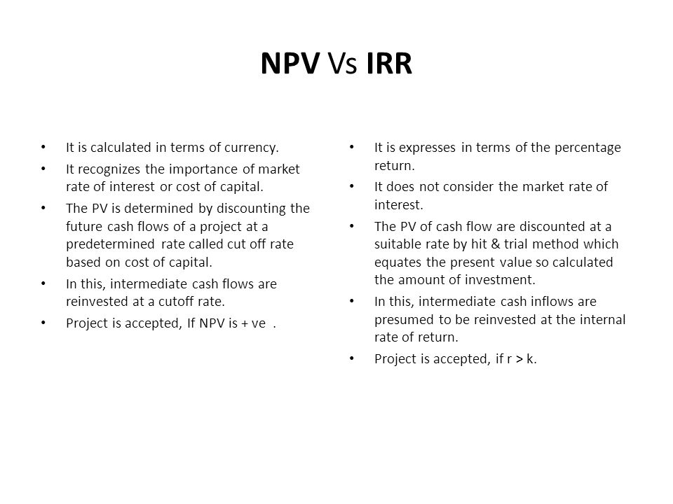 NPV Vs IRR It is calculated in terms of currency.