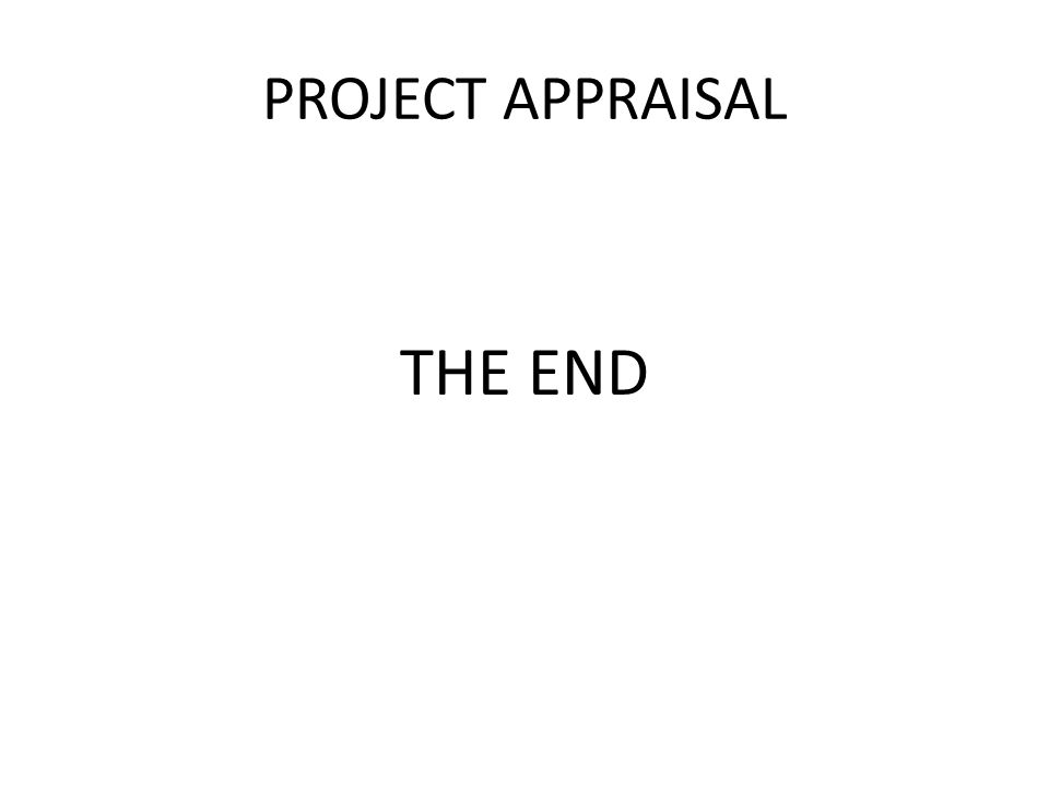 PROJECT APPRAISAL THE END